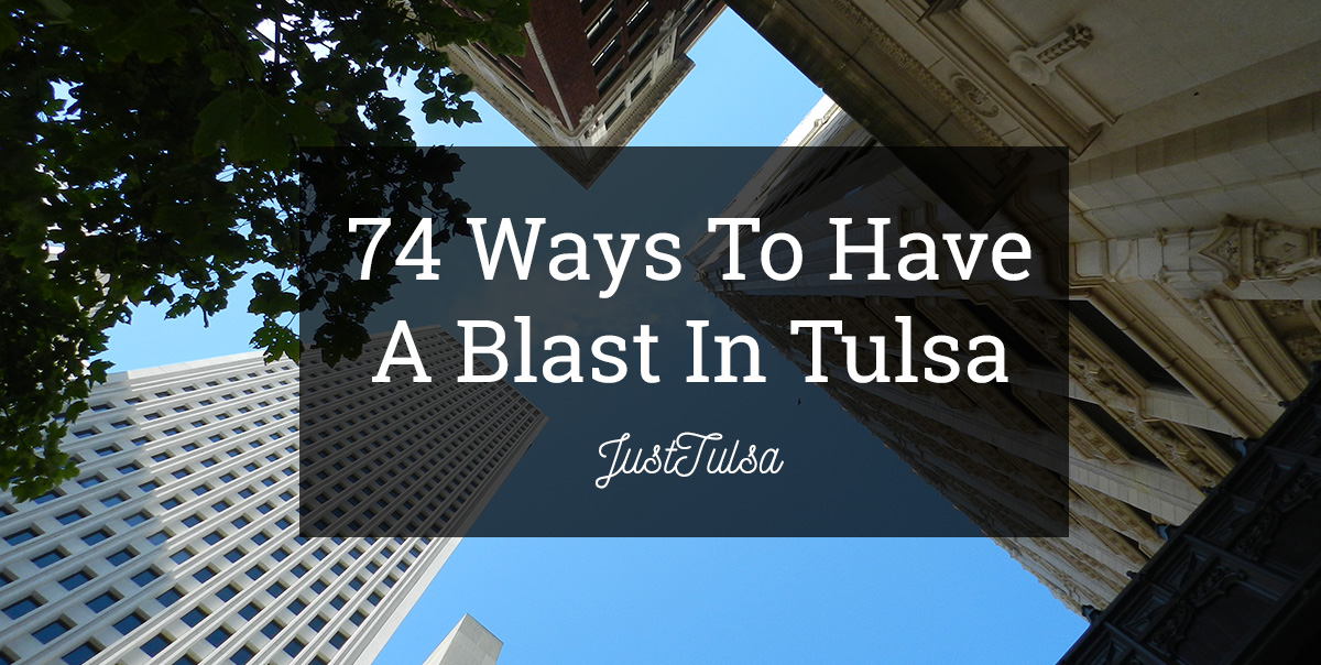 74 Ways To Have A Blast in Tulsa | JustTulsa.com