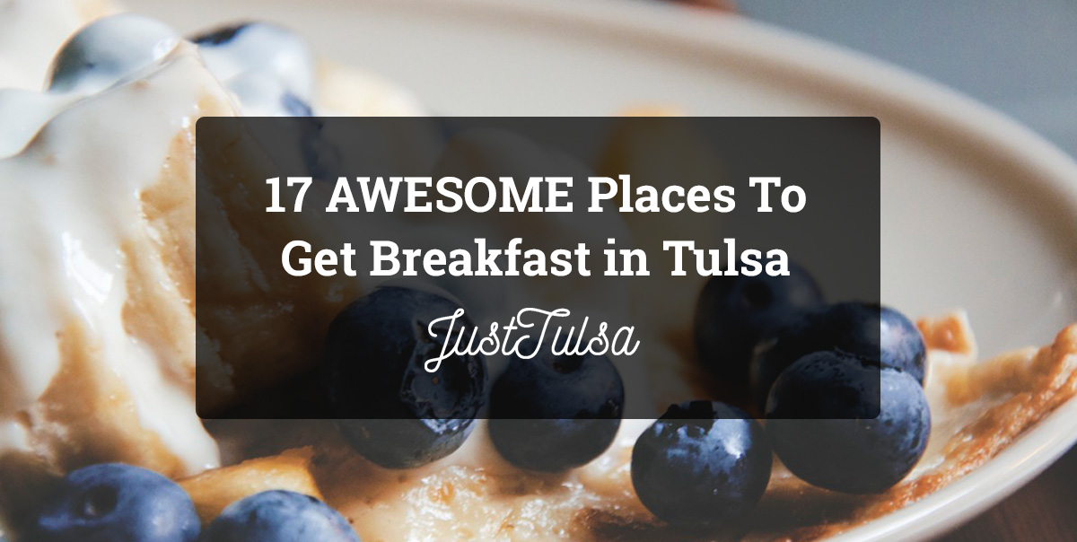 17 AWESOME Places To Get Breakfast in Tulsa | JustTulsa.com