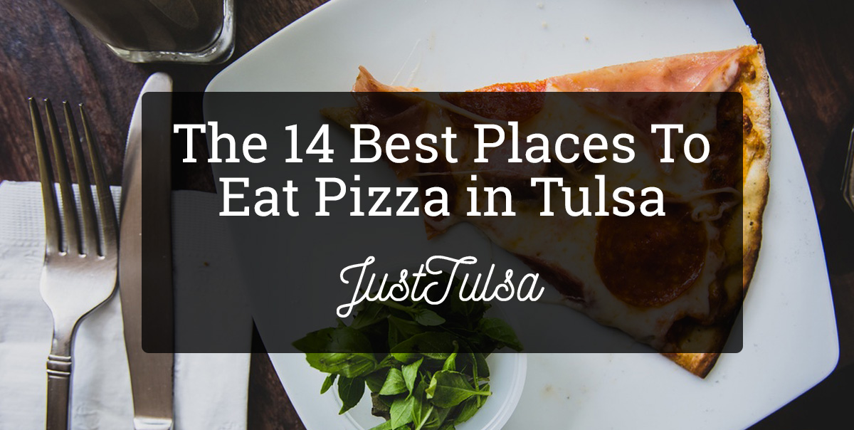 The 14 Best Pizza Places in Tulsa