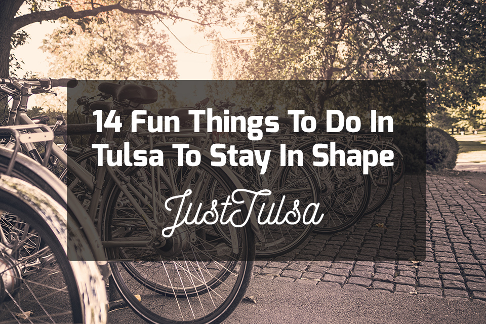 14 Fun Things To Do In Tulsa To Stay In Shape | JustTulsa.com
