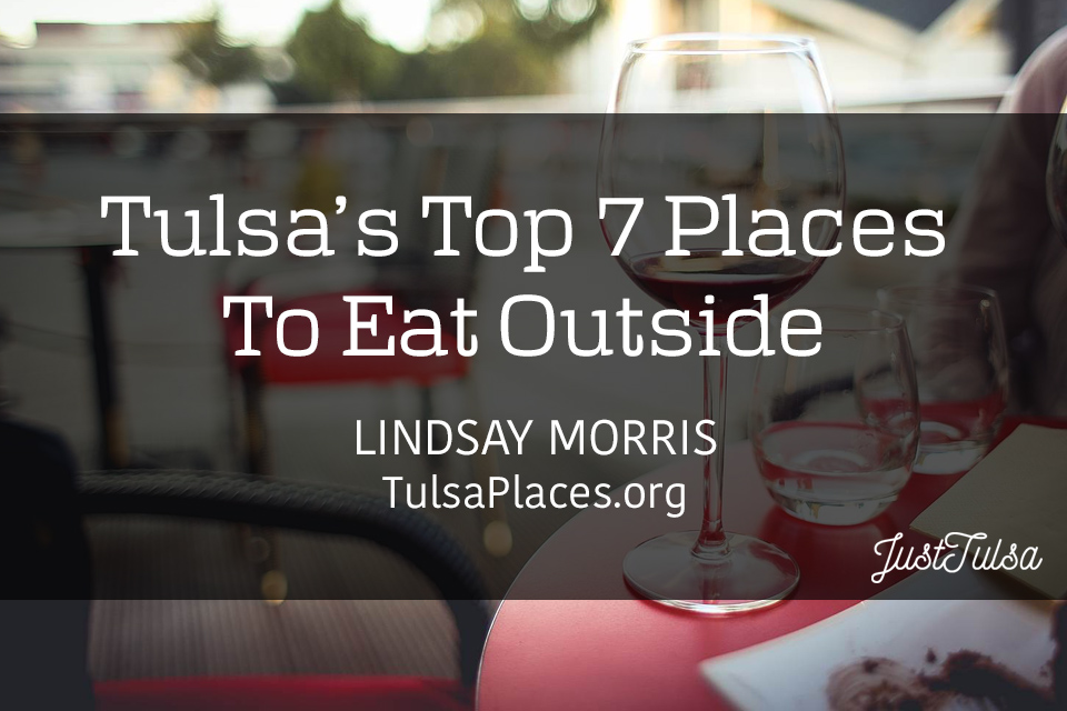 Tulsa's Top 7 Places To Eat Outside | A JustTulsa.com Guest Post by Lindsay Morris of TulsaPlaces.org