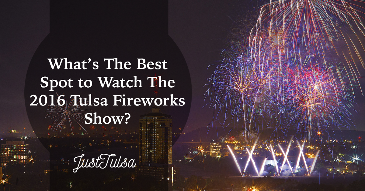 What's The Best Spot To Watch Tulsa's 2016 Fireworks Show?