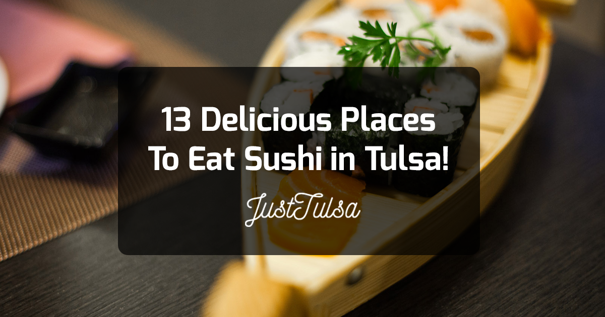 13 Delicious Places To Eat Sushi in Tulsa