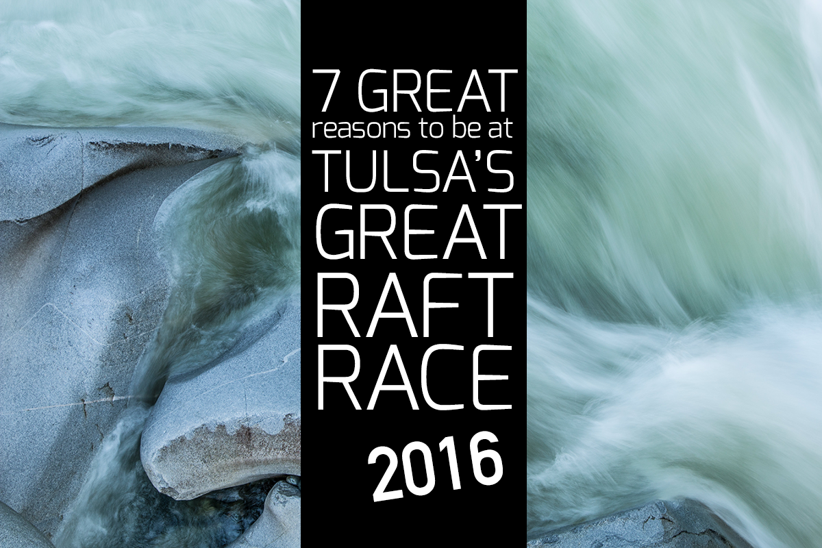 7 Awesome Things About Tulsa's Great Raft Race!