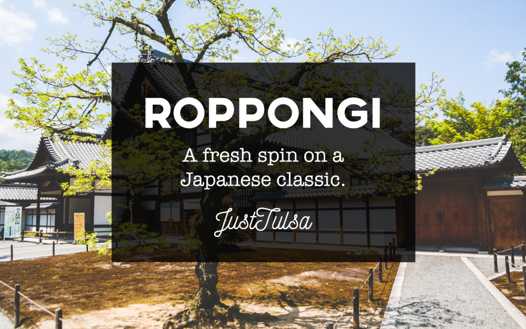 Roppongi: A fresh spin on a Japanese classic coming to Downtown Tulsa's Deco District!